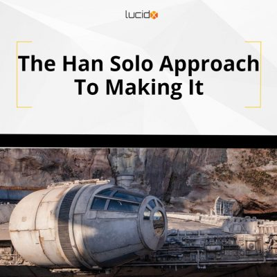 The Han Solo Approach To Making It